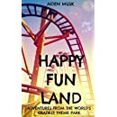 Happy Fun Land: Adventures from the world's craziest theme park