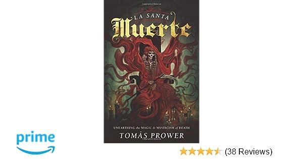 bb3462235292 Amazon.com  La Santa Muerte  Unearthing the Magic   Mysticism of Death  (9780738745510)  Tomás Prower  Books