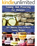 Canning And Preserving For Dummies 30 Delicious Easy-To-Make Canning Recipes: Canning Recipe Book (Canning And Preserving Recipes)