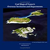 Cool Maps of France's Overseas Territories and Departments, W. Frederick Zimmerman, 1934840327