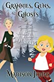 Grannies, Guns and Ghosts, Madison Johns, 148401667X