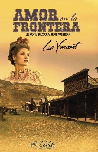 Amor en la Frontera (Volumen 1) Bilogía Serie Western (Volume 1)  [Vincent, Lee] (Tapa Blanda)