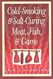 Cold-Smoking and Salt-Curing Meat, Fish, and Game, A. D. Livingston, 1558214224