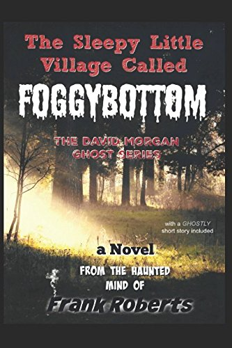 The Sleepy Little Village Called Foggybottom (The David Morgan Ghost series)