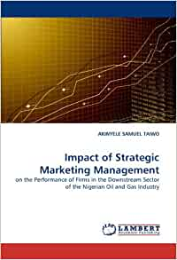 Strategic Marketing Management of Oil and Gas Industry: a Review of Literature