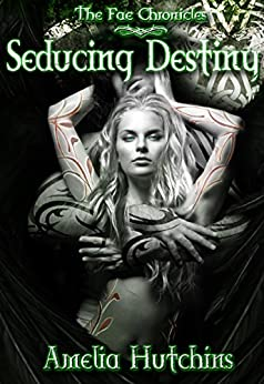Seducing Destiny (The Fae Chronicles Book 4) by [Hutchins, Amelia]