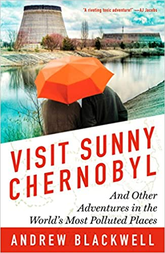 Visit Sunny Chernobyl And Other Adventures In The Worlds Most