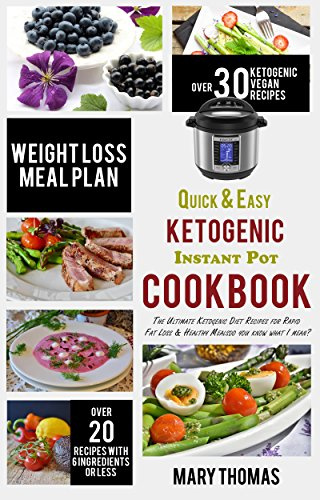 Quick & Easy Ketogenic Instant Pot Cookbook: The Ultimate Ketogenic Diet Recipes for Rapid Fat Loss & Healthy Meals by Mary Thomas