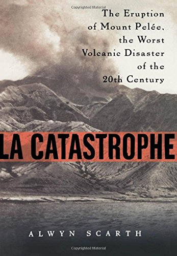 La Catastrophe: The Eruption of Mount Pelee, the