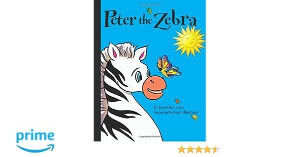 Peter The Zebra Jacqueline Renee 9780997039610 Amazon Com Books