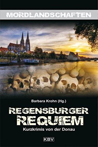 Regensburger Requiem: Mordsgeschichten von der Donau (Mordlandschaften, Band 17)