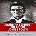 American Legends: The Life of John Brown Audiobook by  Charles River Editors Narrated by Les Holliday