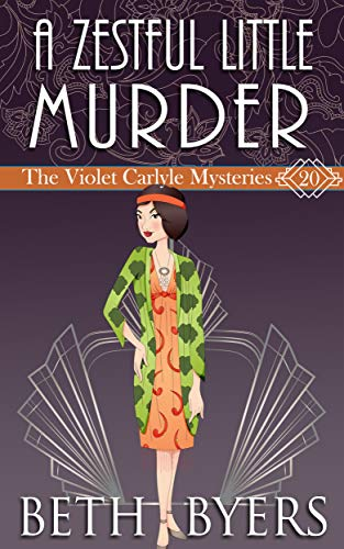 A Zestful Little Murder: A Violet Carlyle Historical Mystery (The Violet Carlyle Mysteries Book 20) by [Byers, Beth]