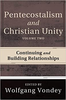 Pentecostalism and Christian Unity, Volume 2: Continuing and Building Relationships