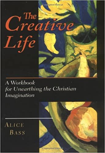 ffaa2cb6144 The Creative Life  A Workbook for Unearthing the Christian Imagination   Alice S. Bass  9780830811878  Amazon.com  Books