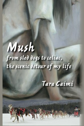 Mush: from sled dogs to celiac, the scenic detour of my life pdf epub