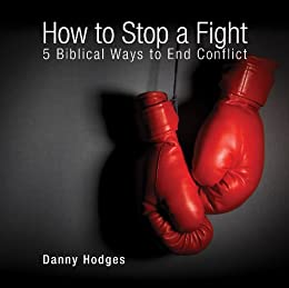 How to Stop a Fight: 5 Biblical Ways to End Conflict by [Hodges, Danny]