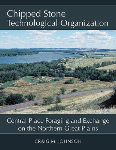 Chipped Stone Technological Organization: Central Place Foraging and Exchange on the Northern Great Plains
