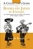 A Collector's Guide to Books on Japan in English : An Annotated List of over 2500 Titles with Subject Index, Rogala, Jozef, 1873410913