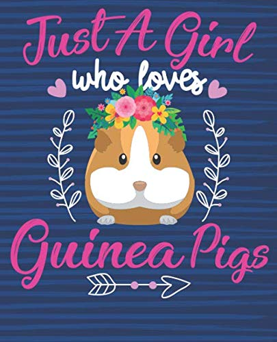 Just a Girl Who Loves Guinea Pigs Notebook: Cute Guinea Pig Wide Ruled Journal Wide Ruled Composition Notebook For Girls Women Kids - Great Birthday ... Gift Idea for all Cavy Lover School Girls