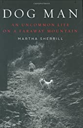 Dog Man: An Uncommon Life on a Faraway Mountain