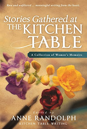 - Stories Gathered at the Kitchen Table: A Collection of Women's Memoirs