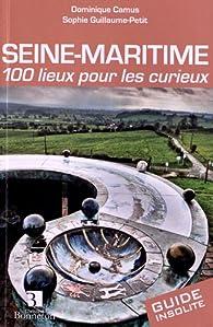 Seine-Maritime : 100 lieux pour les curieux par Dominique Camus