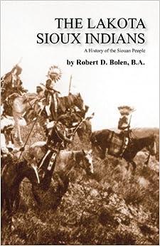 The Lakota Sioux Indians: Robert D. Bolen: 9781450795203: Amazon ...