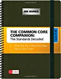 The Common Core Companion: the Standards Decoded, Grades 6-8 : What They Say, What They Mean, How to Teach Them, Burke, Jim, 145227603X
