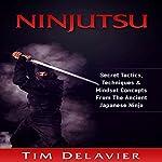 Ninjutsu: Secret Tactics, Techniques & Mindset Concepts from the Ancient Japanese Ninja | Tim Delavier