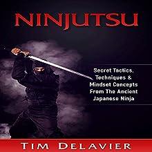Ninjutsu: Secret Tactics, Techniques & Mindset Concepts from the Ancient Japanese Ninja | Livre audio Auteur(s) : Tim Delavier Narrateur(s) : Jim D. Johnston
