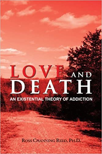 Book Love and Death: An Existential Theory of Addiction by Ross Channing Reed Ph.D. (2009-02-10)