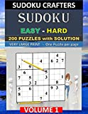 SUDOKU Easy - Hard - 200 PUZZLES WITH SOLUTION: VOLUME 1 (SUDOKU CRAFTERS - 200 Easy - Hard SUDOKU)