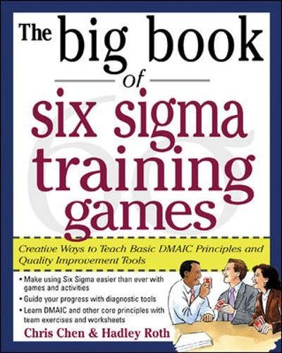 The Big Book of Six Sigma Training Games: Proven Ways to Teach Basic DMAIC Principles and Quality Improvement Tools (Big Book Series) (Hrm Training Computer)