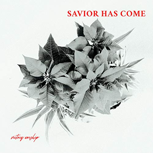 Victory Worship - Savior Has Come 2018