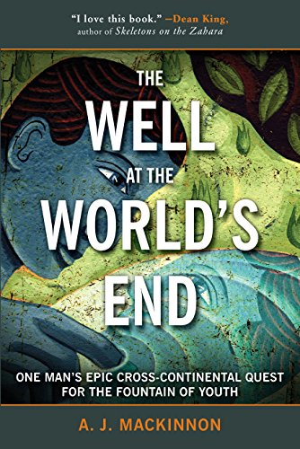 The Well at the World's End: One Man's Epic Cross-Continental Quest for the Fountain of Youth