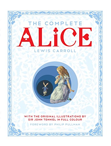 The Complete Alice: Alice's Adventures in Wonderland and Through the Looking-Glass and What Alice Found ()