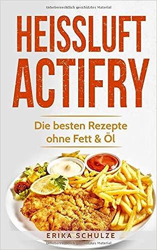 Heissluft Actifry Die Besten Rezepte Ohne Fett Ol Amazon De