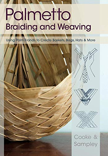 (Palmetto Braiding and Weaving: Using Palm Fronds to Create Baskets, Bags, Hats &)