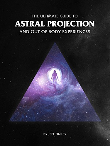 The ultimate guide to astral projection and out of body experiences the ultimate guide to astral projection and out of body experiences by finley jeff fandeluxe Gallery