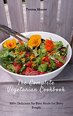 The Complete Vegetarian Cookbook: 100+ Delicious No-Fuss Meals for Busy People (Healthy Food Book 92)