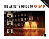 The Artist s Guide to GIMP, 2nd Edition: Creative Techniques for Photographers, Artists, and Designers