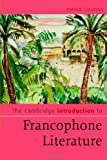 The Cambridge Introduction to Francophone Literature (Cambridge Introductions to Literature), Patrick Corcoran, 0521614937