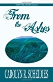 From the Ashes, Carolyn R. Scheidies, 1926712471