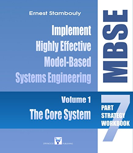 Download The MBSE Strategy:The Core System, Volume 1: Establish a Highly Effective Model-Based Systems Engineering (MBSE) Environment (The Complete MBSE Implementation, a 7-Part Strategy) Pdf