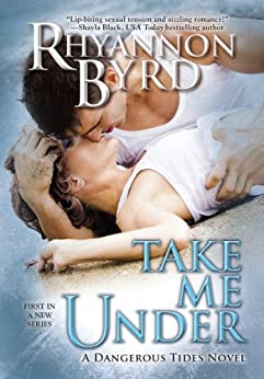 Take Me Under (A Dangerous Tides Novel Book 1) by [Byrd, Rhyannon]