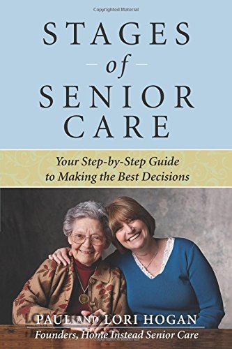 (Stages of Senior Care: Your Step-by-Step Guide to Making the Best Decisions )