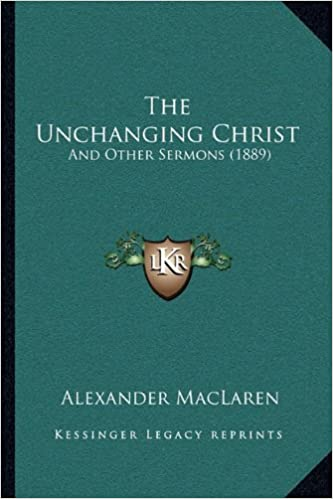 Book The Unchanging Christ: And Other Sermons (1889)