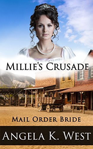 Mail Order Bride: Millie's Crusade (Clean and Wholesome Historical Romance) (Women's Fiction New Adult Wedding Frontier) by [West, Angela K.]