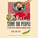 Serve the People: A Stir-Fried Journey Through China Audiobook by Jen Lin-Liu Narrated by Emily Zeller